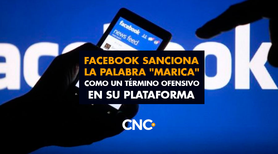 """Facebook sanciona la palabra """"MARICA"""" como un término ofensivo en su plataforma"""