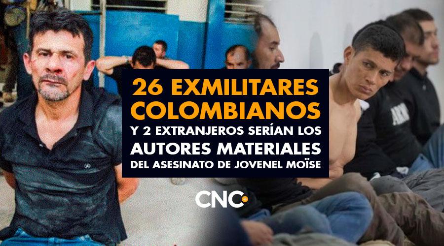 26 Exmilitares Colombianos y 2 Extranjeros serían los autores materiales del asesinato del presidente Moïse de Haití