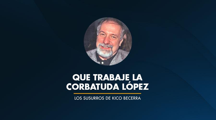 Que Trabaje la Corbatuda López
