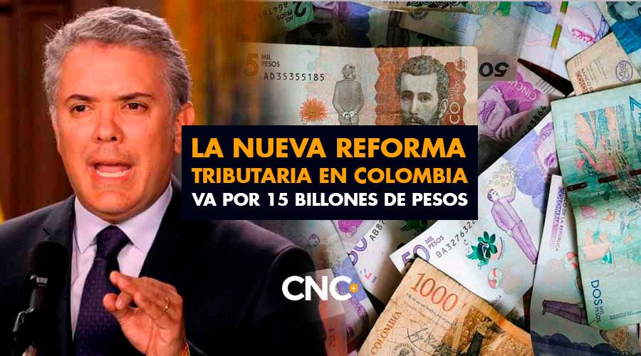 La NUEVA reforma tributaria en Colombia va por 15 Billones de pesos