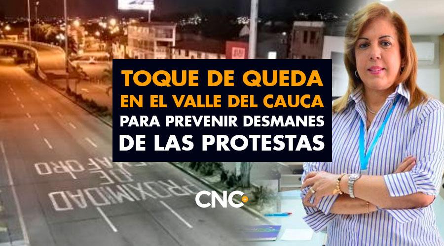 TOQUE DE QUEDA en el Valle del Cauca para prevenir desmanes de las protestas