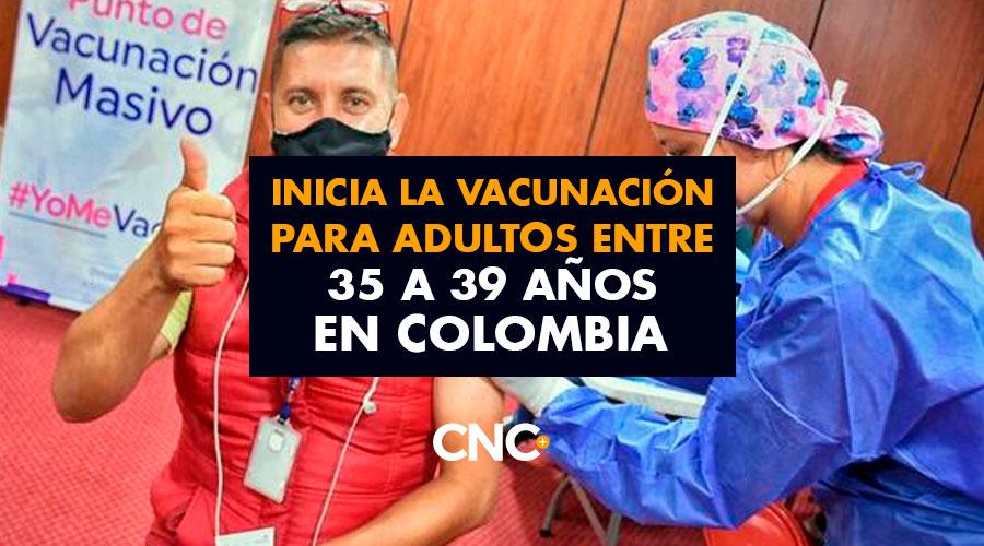 Este Miércoles inicia la vacunación para adultos entre 35 a 39 años en Colombia