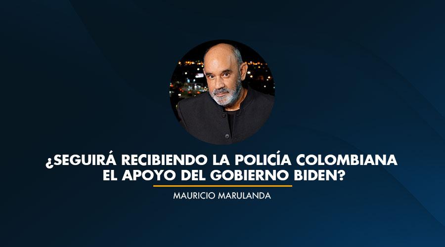 ¿SEGUIRÁ RECIBIENDO LA POLICÍA COLOMBIANA EL APOYO DEL GOBIERNO BIDEN?